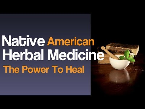 Native American Herbal Medicine - The Power To Heal