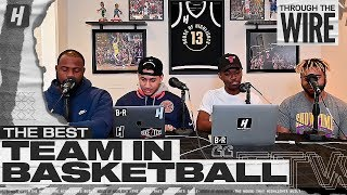 The Best Team In Basketball Is? | Through The Wire Podcast