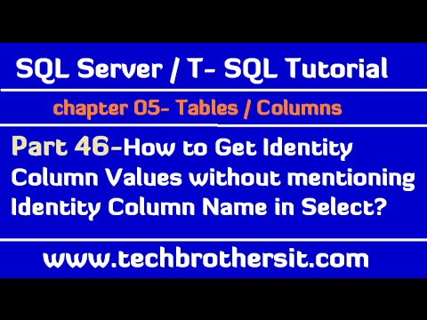 Get Identity Column Values without mentioning Identity Column Name in Select - SQL Tutorial Part 46