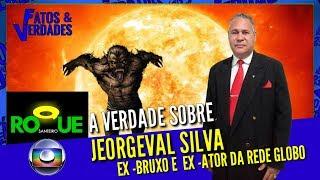 JEORGEVAL SILVA: Ex- bruxo e ator da REDE GLOBO