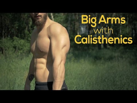 How to Build BIG ARMS with Calisthenics