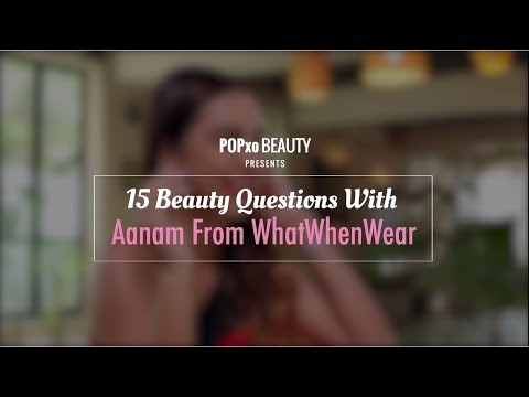 15 Beauty Questions With Aanam From WhatWhenWear - POPxo Beauty