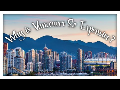 Why is Vancouver So Expensive?