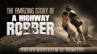 The Amazing Story Of A Highway Robber ᴴᴰ ┇ Life Changing ┇ by Sheikh Moutasem Al Hameedi ┇ TDR ┇