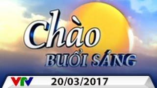 CHÀO BUỔI SÁNG VTV [20/03/2017] | FULL