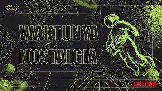 Your Playlist: Waktunya Nostalgia  - LIVE!