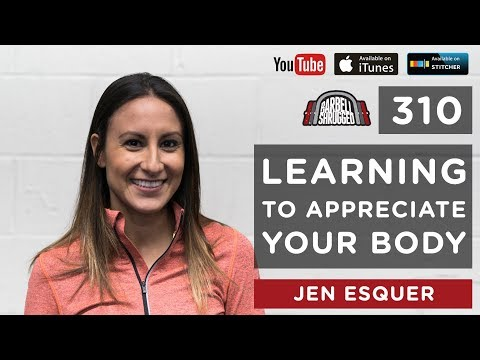 Barbell Shrugged — Learning to Appreciate Your Body w/ Jen Esquer — 310