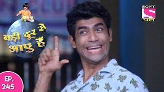 Badi Door Se Aaye Hain - बड़ी दूर से आये है - Episode 245 - 13th November, 2017