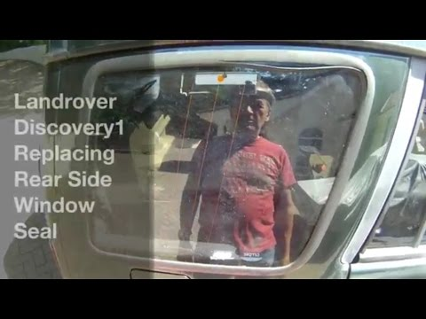 Discovery1 - Replacing Rear Side Window Seals - Removal and Refit of Window