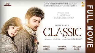 Classic - New Nepali Full Movie || Aaryan Sigdel | Namrata Shrestha | Priyanka Karki | Dinesh Raut