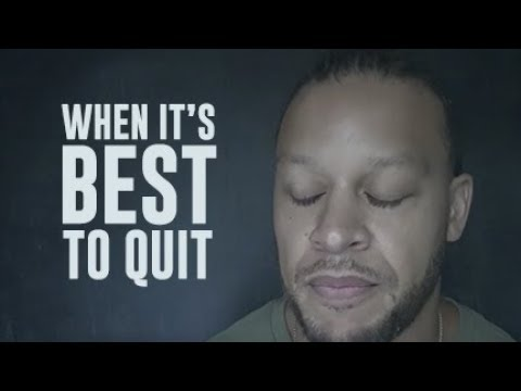When It's Best To QUIT
