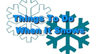 Things To Do When It Snows! (Funny)