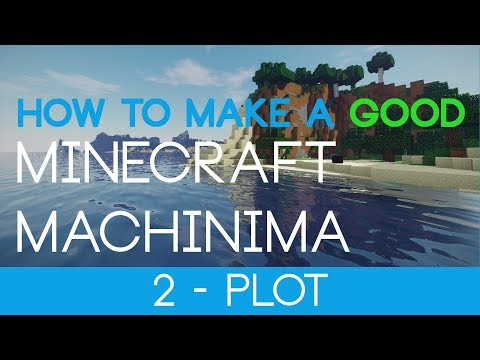 #2 : Plot - How to Make a GOOD Minecraft Machinima