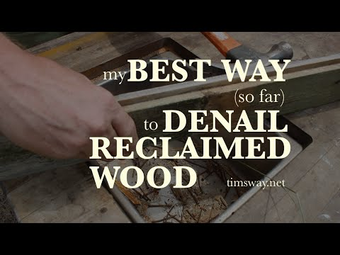 My Best Way to Denail Reclaimed Wood - Tim's Way