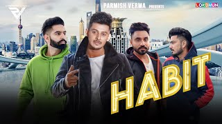 HABIT - Laddi Chahal ( Official Song ) - Parmish Verma - Desi Crew - New Punjabi Songs 2019