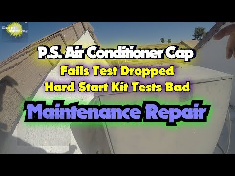 PS Air Conditioner Cap Fails Test Dropped Hard Start Kit Tests Bad Maintenance Repair
