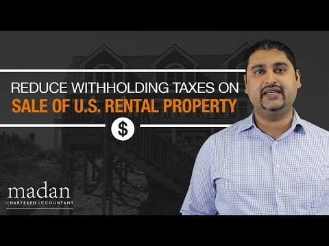 How to Reduce Withholding Taxes on the Sale of U.S. Property