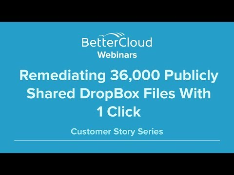 Remediating 36,000 Publicly Shared DropBox files with 1 Click (Customer Story)
