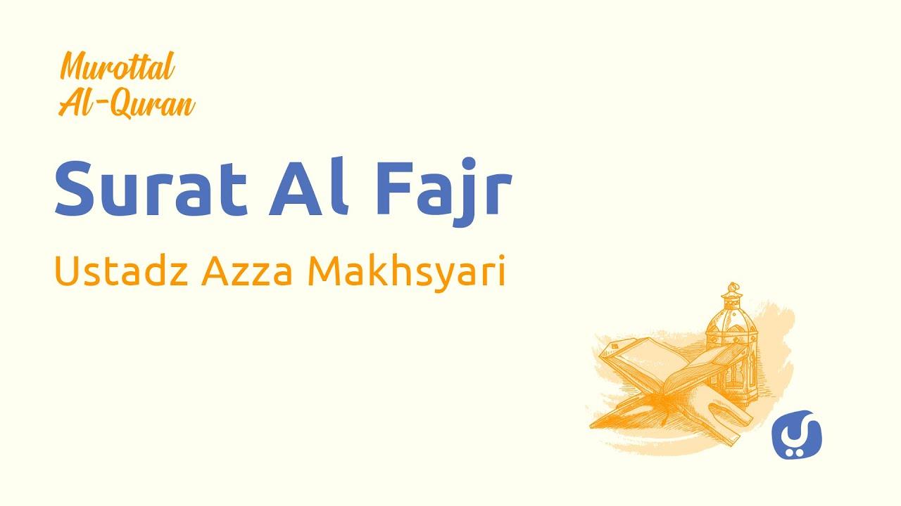 Murottal AlQuran Merdu: Surat Al Fajr - Murottal AlQuran dan Terjemahannya - Ustadz Azza Makhsyari