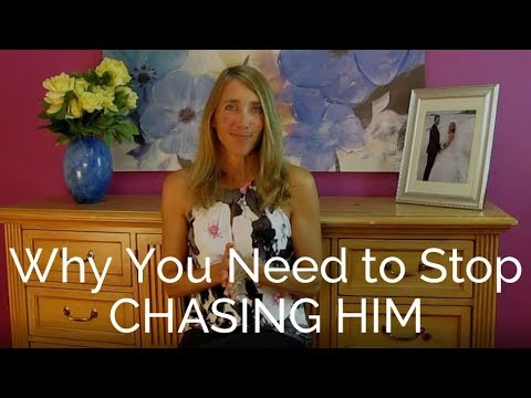 Why You Need to Stop Chasing Him