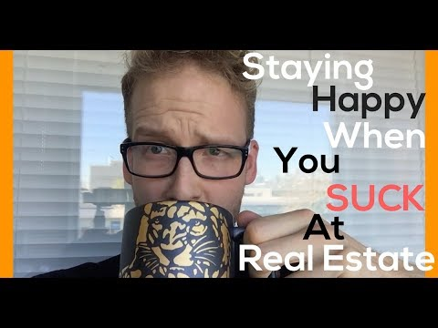How To Be Happy When You SUCK At Real Estate