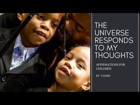 The universe responds to my thoughts: Affirmations for children