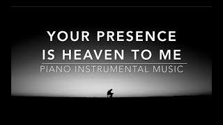 Your Presence Is Heaven To Me: 1 Hour Piano Music, Meditation Music, Worship Music, Prayer Music
