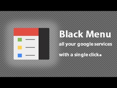 Chrome Extension: Black Menu - Single click menu for all of Google Services