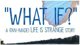 """""""WHAT IF?"""" A (Fan-Made) Life Is Strange Story (FULL MOVIE)"""