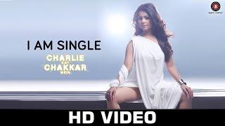 I Am Single - Charlie Kay Chakkar Mein   Shweta Sharma & AJ Singh   Neha Kakkar