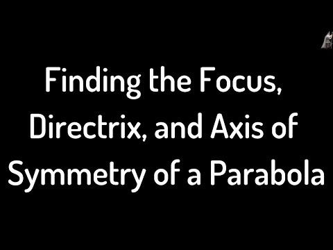Finding the Focus, Directrix, and Axis of Symmetry of a Parabola Example 1