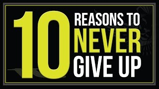 10 Reasons to Never Give Up