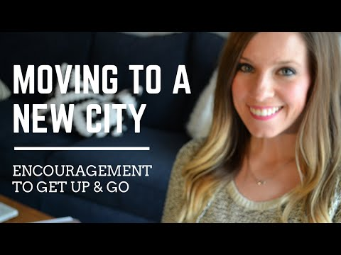 Moving to a New City | Encouragement to Get up and Go