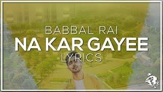 Na Kar Gayee | Lyrics | Babbal Rai | Latest Punjabi Songs 2016 | Jump To Bhangra | Syco TM