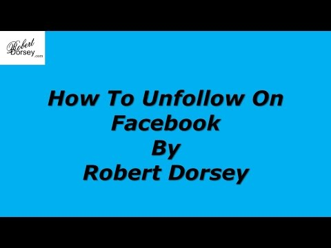 How To Unfollow On Facebook by Robert Dorsey