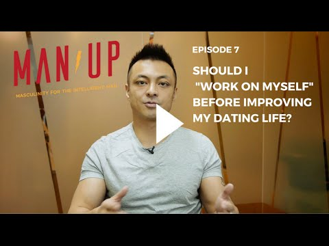 "Should I ""Work On Myself"" Before Improving My Dating Life? - The Man Up Show, Ep. 7"