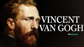 The Best Vincent Van Gogh Quotes - Life Changing