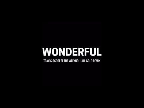 Travis Scott Feat. The Weeknd - Wonderfull - (ALL GOLD Remix)