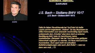 Laszlo Plays Bach   Siciliano Bwv 1017