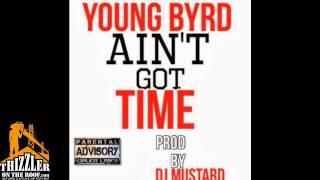 Young Byrd  Aint Got Time Prod Dj Mustard Thizzlercom