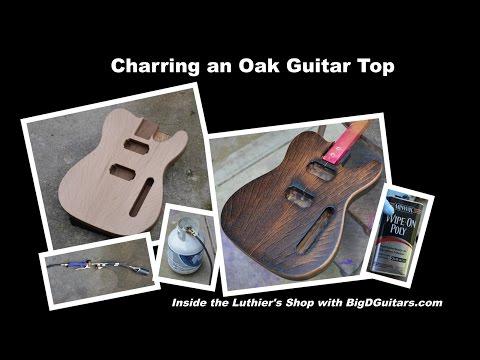 BURNING AN OAK TOP for Tele Guitar