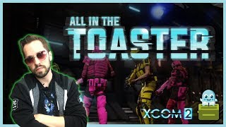 The Adventures of Tacogh McChocogh in XCOM 2 [All In The Toaster]