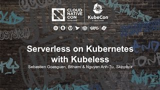 Serverless on Kubernetes with Kubeless [A] - Sebastien Goasguen, Bitnami & Nguyen Anh-Tu, Skippbox