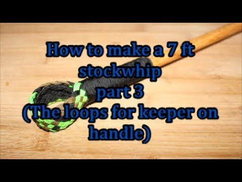 2018 (part 3) How to make a 7 ft stockwhip (loop for handle)