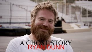 A Ghost Story - Ryan Dunn