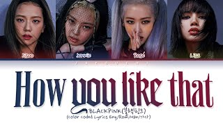 "BLACKPINK ""How You Like That"" (Color Coded Lyrics Eng/Rom/Han/가사)"