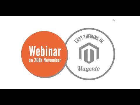Webinar : Easy Theming in Magento
