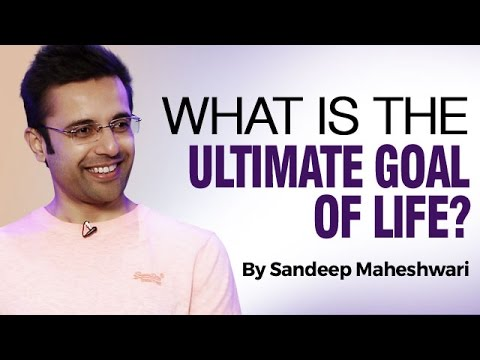 What is the Ultimate Goal of Life? By Sandeep Maheshwari I Hindi