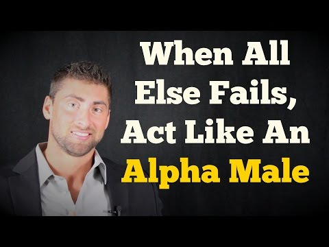 HOW TO BE AN ALPHA MALE | Women Will Test Men