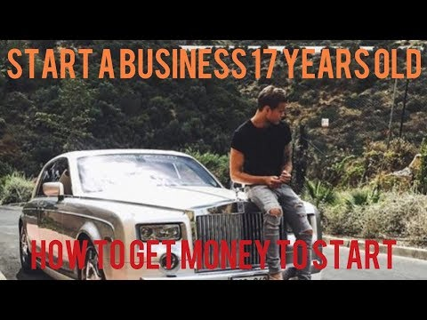 17 Years Old Starting A Business  - How To Get Money For It